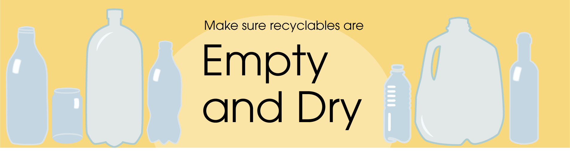 Make sure recyclables are empty and dry